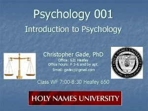 Psychology 001 Introduction to Psychology Christopher Gade Ph