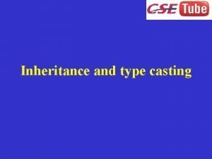 Inheritance and type casting Inheritance It is a
