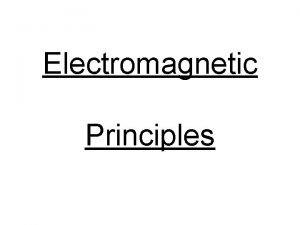 Electromagnetic Principles Definition Electromagnetic is made up of