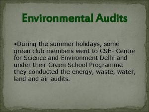 Environmental Audits During the summer holidays some green