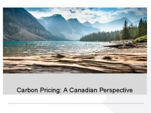 Carbon Pricing A Canadian Perspective Carbon pollution pricing