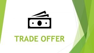 TRADE OFFER Types of trade offers solicited Unsolicited