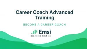 Career Coach Advanced Training BECOME A CAREER C