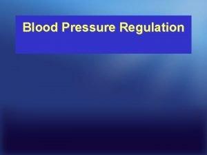 Blood Pressure Regulation Summary of Arterial Blood Pressure