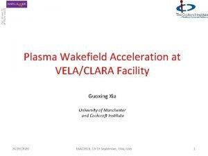 Plasma Wakefield Acceleration at VELACLARA Facility Guoxing Xia