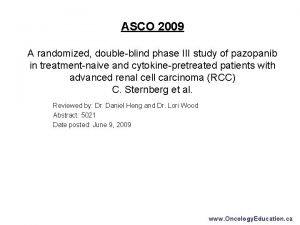 ASCO 2009 A randomized doubleblind phase III study