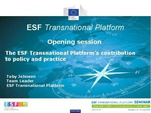 ESF Transnational Platform Opening session The ESF Transnational