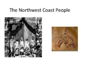 The Northwest Coast People LocationGeography Pacific Coast of