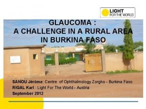 GLAUCOMA A CHALLENGE IN A RURAL AREA IN