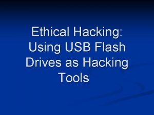 Ethical Hacking Using USB Flash Drives as Hacking