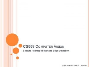 CS 558 COMPUTER VISION Lecture IV Image Filter