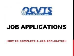 JOB APPLICATIONS HOW TO COMPLETE A JOB APPLICATION