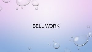 BELL WORK BELL WORK 1 Correct the sentences