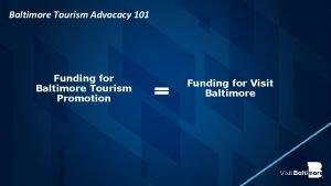 Baltimore Tourism Advocacy 101 Funding for Baltimore Tourism