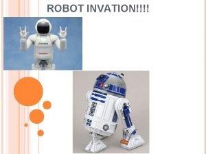 ROBOT INVATION WHAT IS A ROBOT A robot