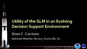 Utility of the GLM in an Evolving Decision