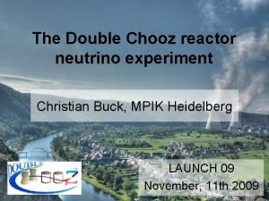 The Double Chooz reactor neutrino experiment Christian Buck
