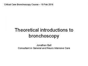 Critical Care Bronchoscopy Course 19 Feb 2016 Theoretical