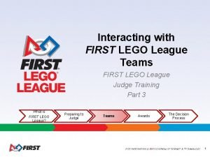 Interacting with FIRST LEGO League Teams FIRST LEGO