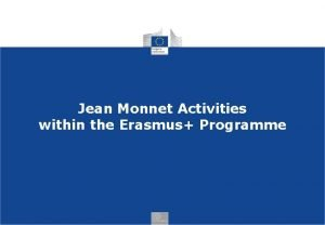 Jean Monnet Activities within the Erasmus Programme ERASMUS