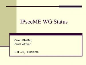 IPsec ME WG Status Yaron Sheffer Paul Hoffman