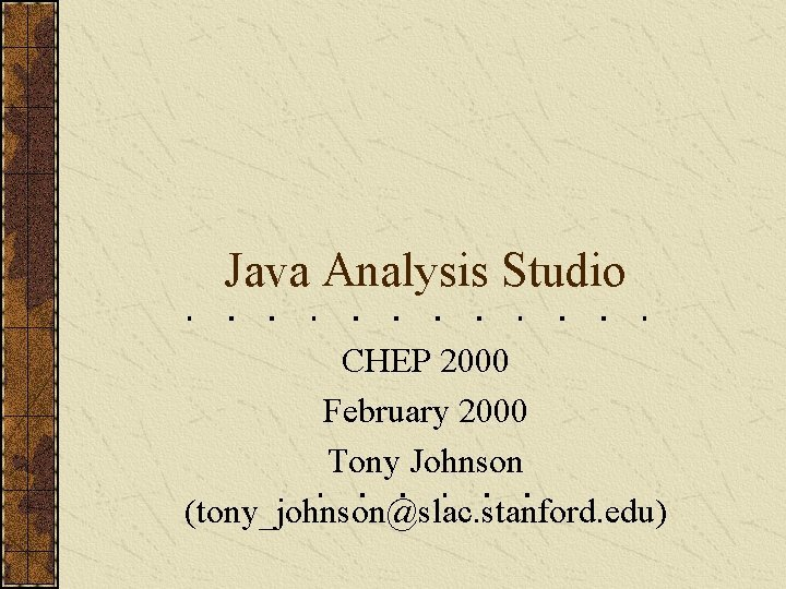 Java Analysis Studio CHEP 2000 February 2000 Tony
