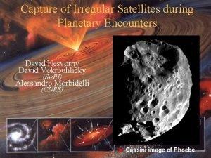 Capture of Irregular Satellites during Planetary Encounters David