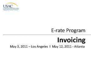 Erate Program Invoicing May 3 2011 Los Angeles