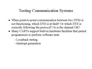 Testing Communication Systems When pointtopoint communication between two