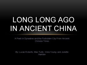 LONG AGO IN ANCIENT CHINA A Peek in