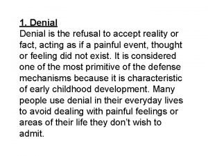 1 Denial is the refusal to accept reality
