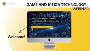 GAME AND MEDIA TECHNOLOGY WEBINAR Welcome WEBINAR Your
