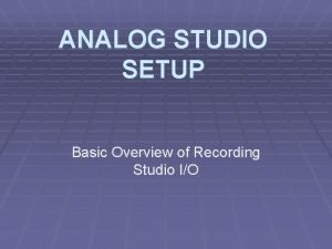 ANALOG STUDIO SETUP Basic Overview of Recording Studio