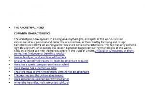 THE ARCHETYPAL HERO COMMON CHARACTERISTICS The archetypal hero