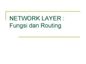 NETWORK LAYER Fungsi dan Routing Fungsi network layer