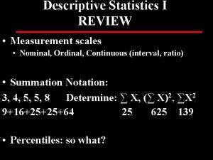 Descriptive Statistics I REVIEW Measurement scales Nominal Ordinal