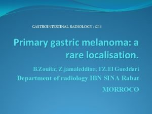 GASTROINTESTINAL RADIOLOGY GI 4 Primary gastric melanoma a