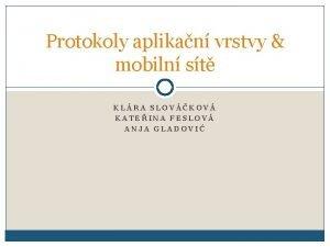 Protokoly aplikan vrstvy mobiln st KLRA SLOVKOV KATEINA