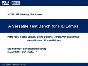 COST 529 Meeting Eindhoven A Versatile Test Bench