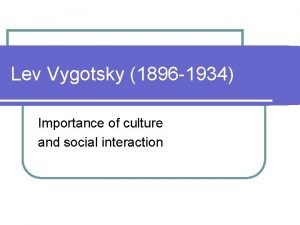 Lev Vygotsky 1896 1934 Importance of culture and