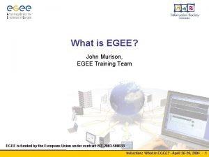 What is EGEE John Murison EGEE Training Team