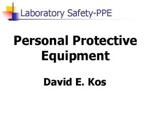Laboratory SafetyPPE Personal Protective Equipment David E Kos