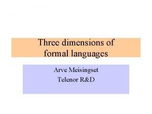 Three dimensions of formal languages Arve Meisingset Telenor