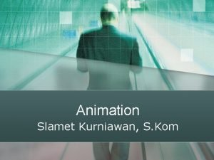Animation Slamet Kurniawan S Kom Animation l l
