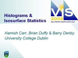 Histograms Isosurface Statistics Hamish Carr Brian Duffy Barry