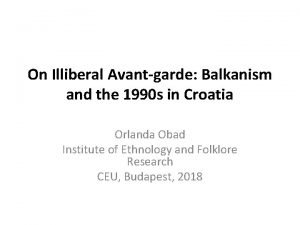 On Illiberal Avantgarde Balkanism and the 1990 s