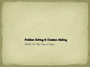 Problem Solving Decision Making WEEK IV The Flow