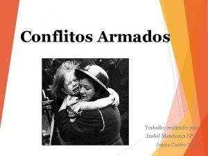 Conflitos Armados Trabalho realizado por Isabel Mendona N