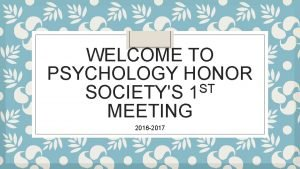 WELCOME TO PSYCHOLOGY HONOR ST SOCIETYS 1 MEETING