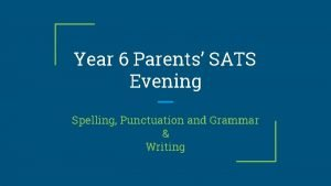 Year 6 Parents SATS Evening Spelling Punctuation and